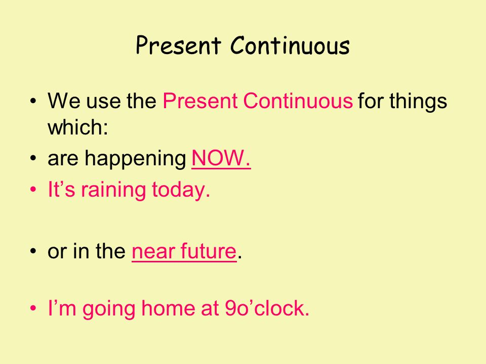 Present Continuous We use the Present Continuous for things which: