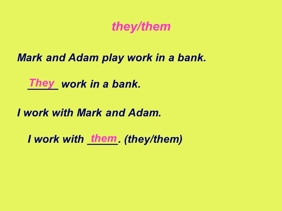 they/them Mark and Adam play work in a bank. _____ work in a bank.