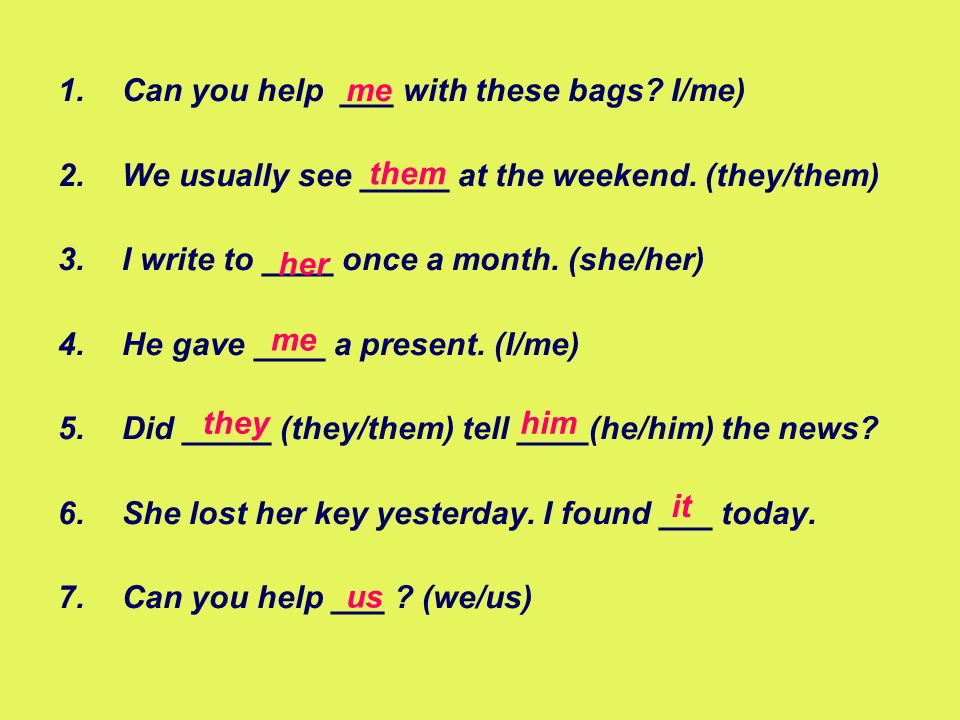 Can you help ___ with these bags I/me)