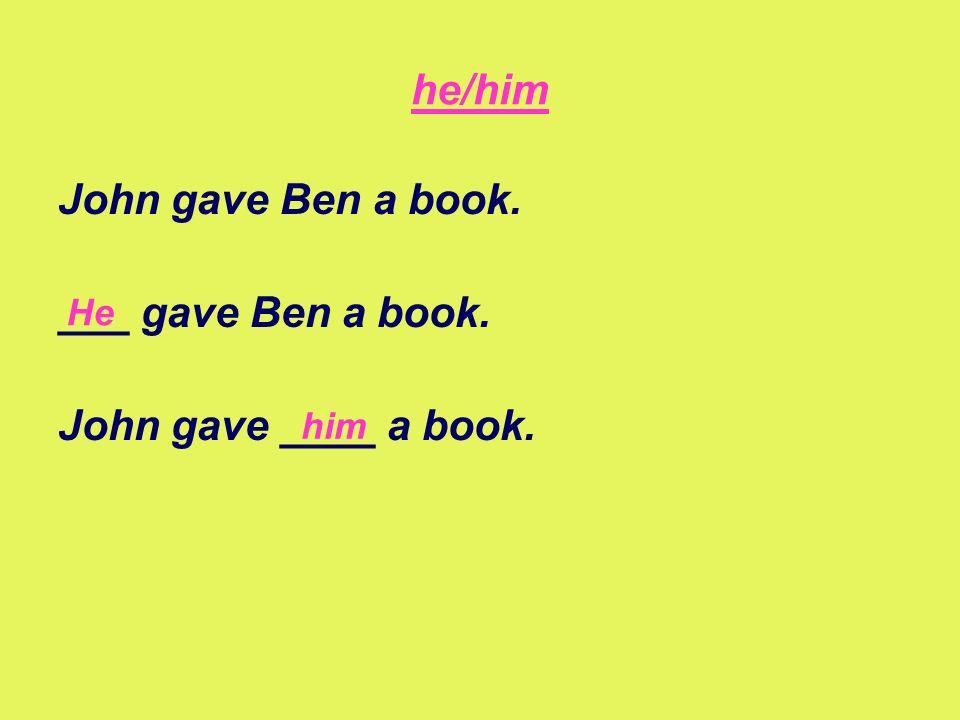 he/him John gave Ben a book. ___ gave Ben a book.