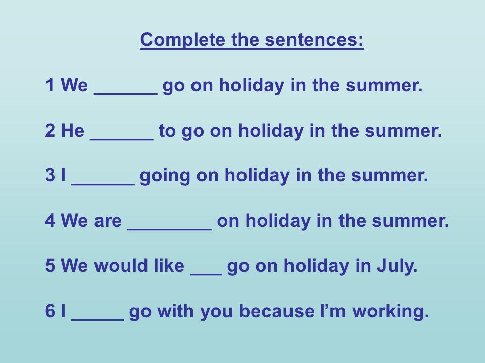 Complete the sentences: