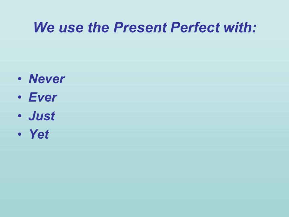 We use the Present Perfect with: