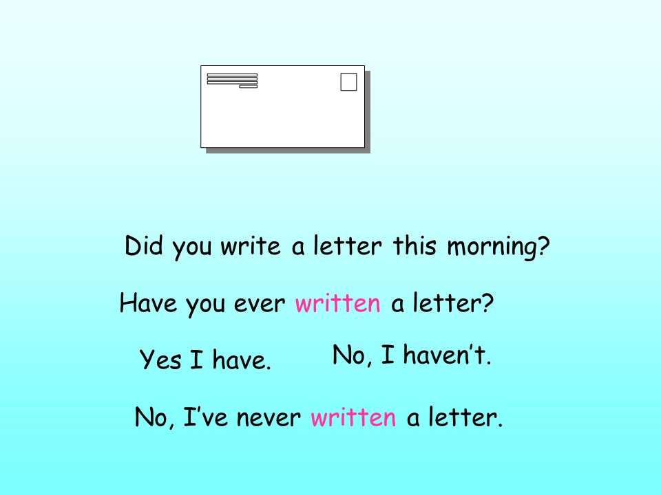 Did you write a letter this morning