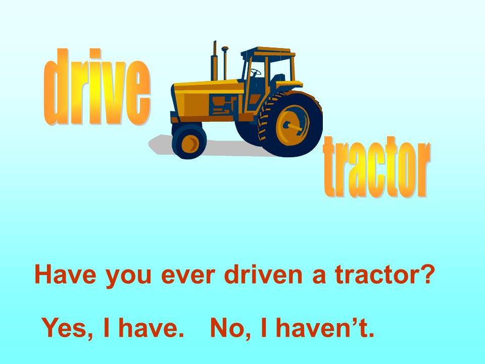 Have you ever driven a tractor