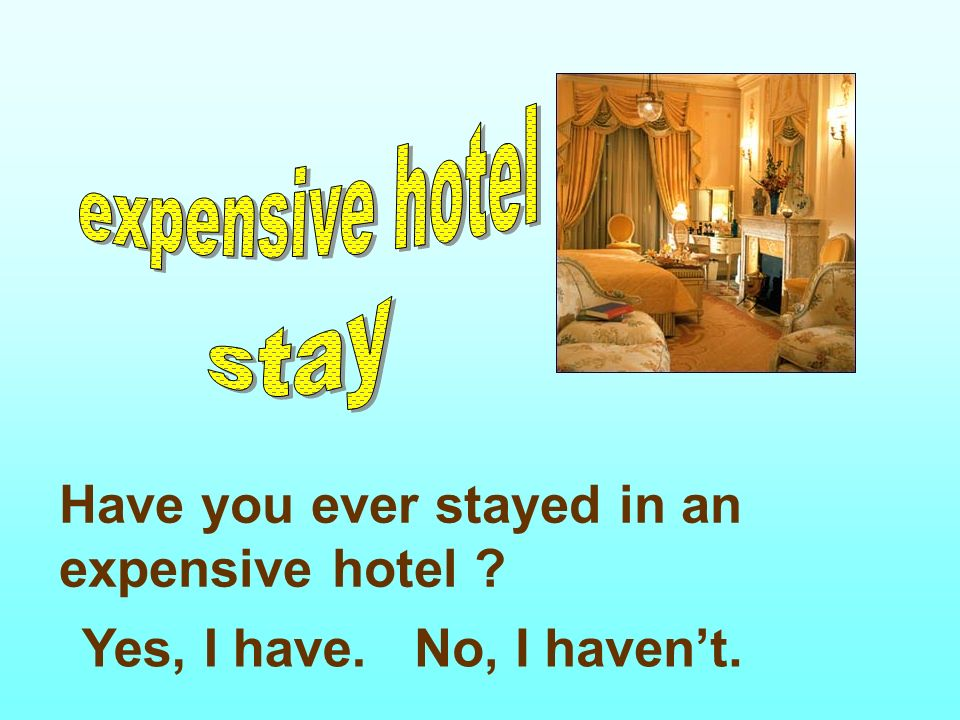 Have you ever stayed in an expensive hotel