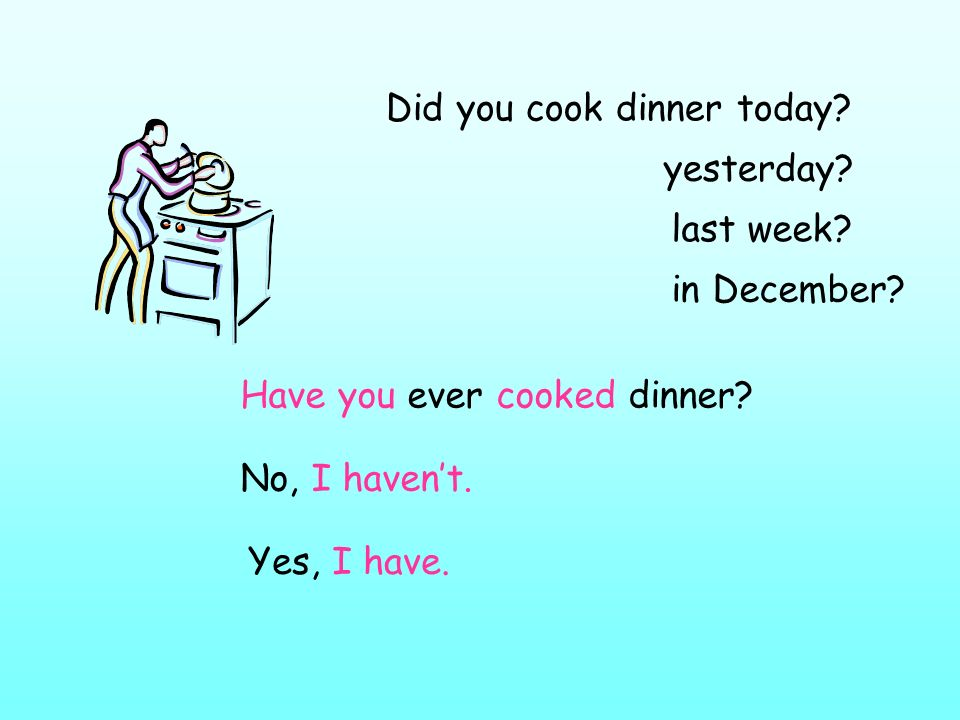 Did you cook dinner today
