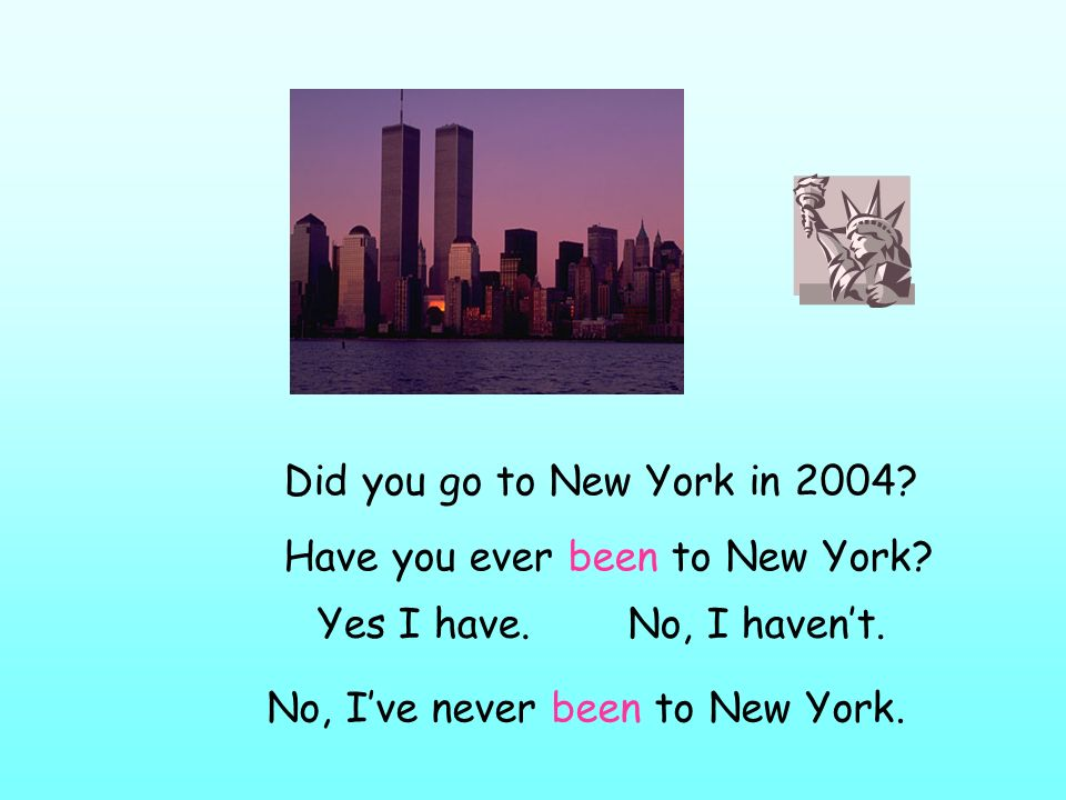 Did you go to New York in Have you ever been to New York.