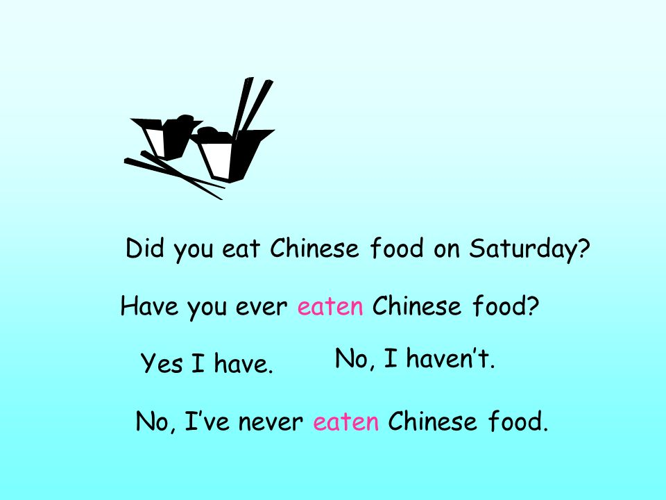 Did you eat Chinese food on Saturday