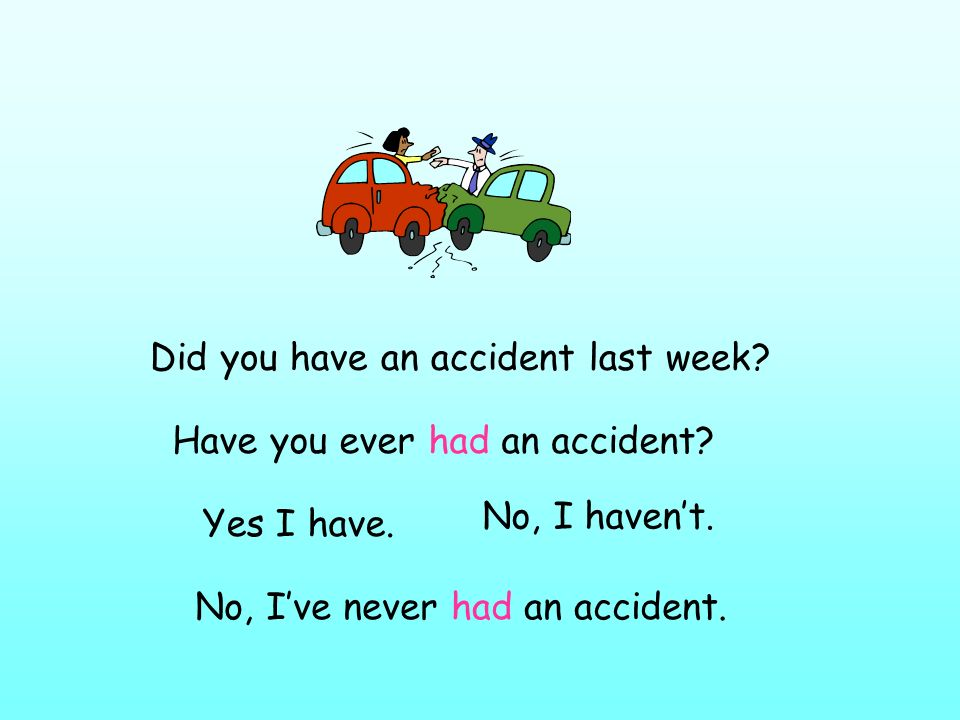 Did you have an accident last week