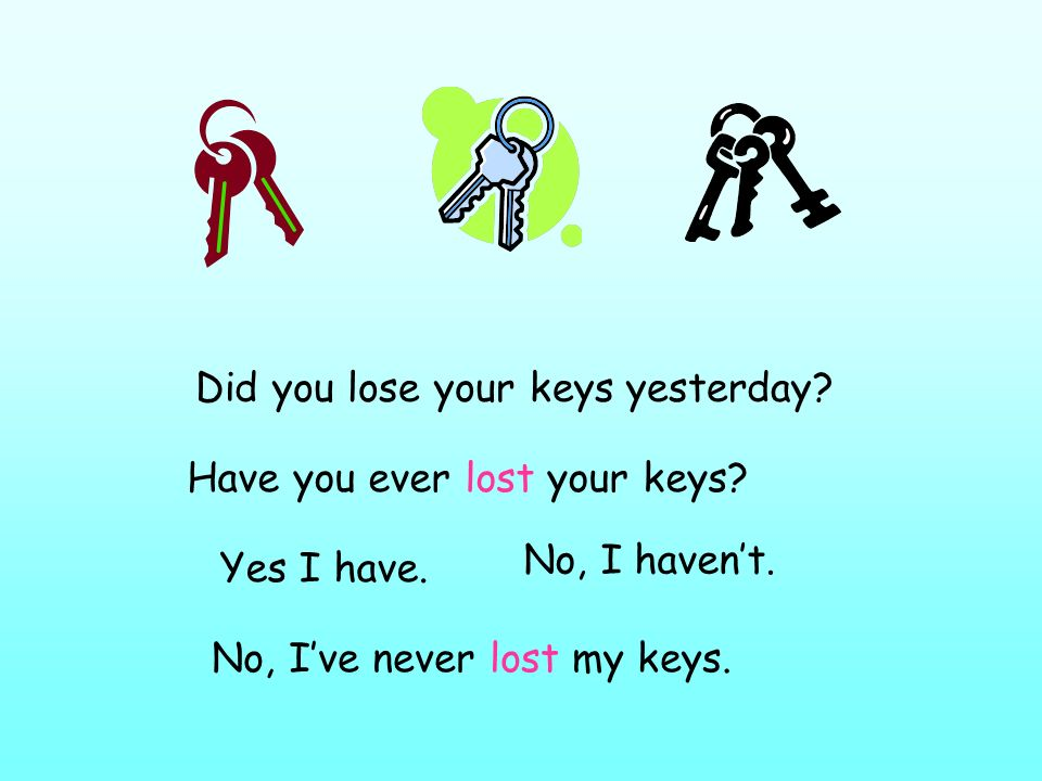 Did you lose your keys yesterday