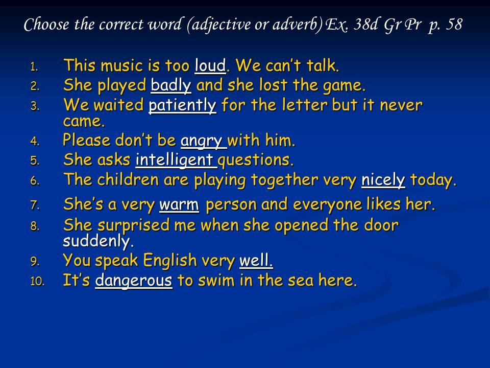Choose the correct word (adjective or adverb) Ex. 38d Gr Pr p. 58