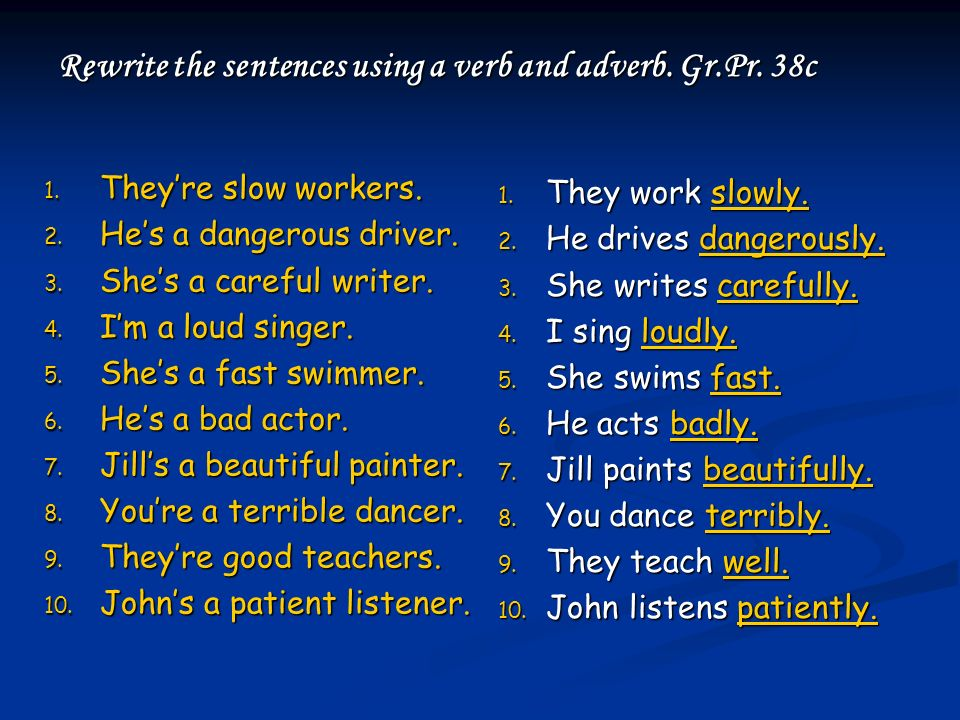Rewrite the sentences using a verb and adverb. Gr.Pr. 38c