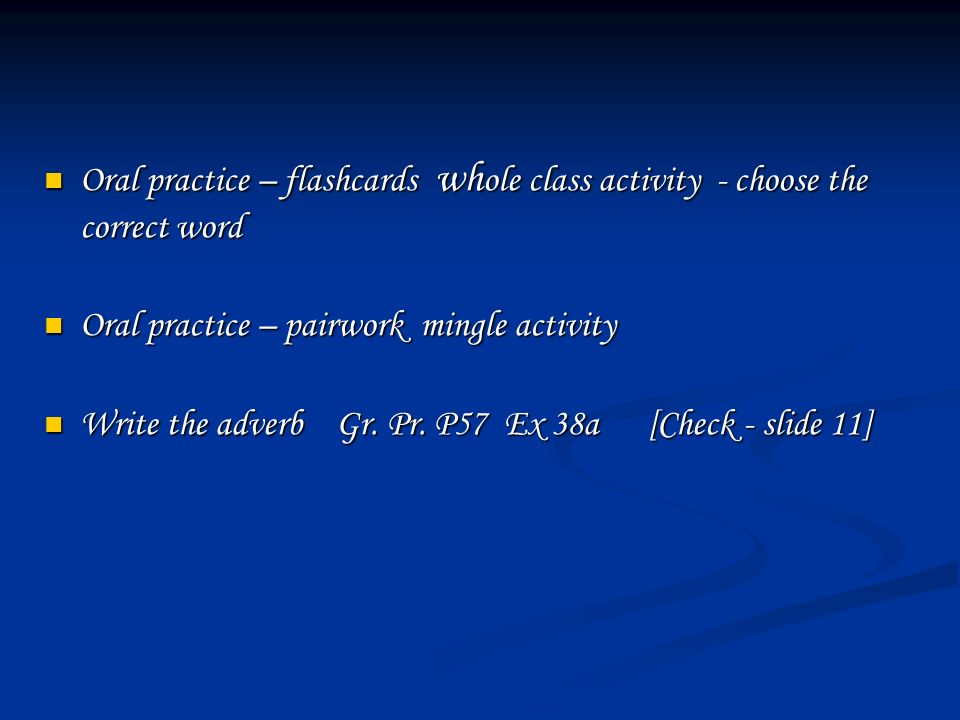 Oral practice – flashcards whole class activity - choose the correct word