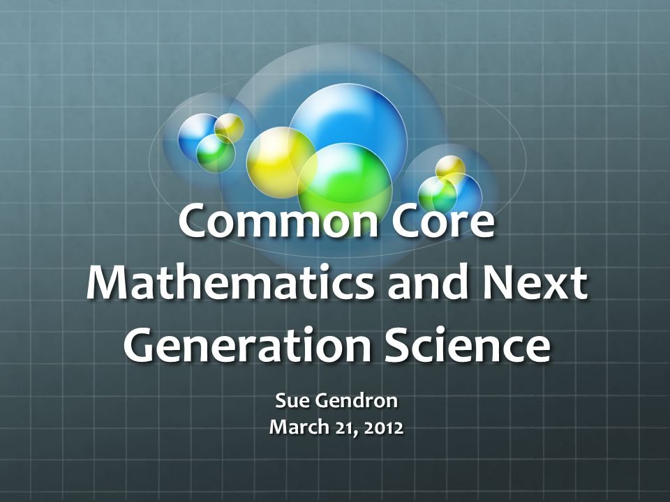 Common Core Mathematics and Next Generation Science