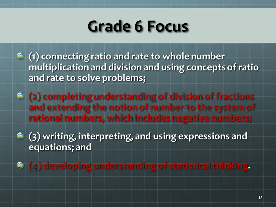 Grade 6 Focus (1) connecting ratio and rate to whole number multiplication and division and using concepts of ratio and rate to solve problems;