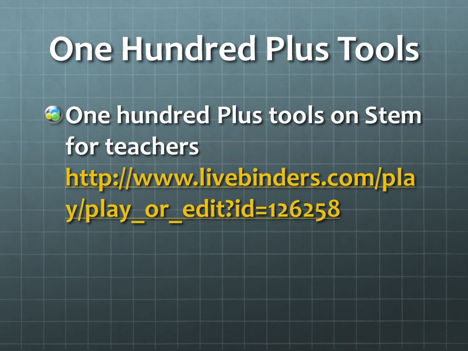 One Hundred Plus Tools One hundred Plus tools on Stem for teachers http://www.livebinders.com/pla y/play_or_edit id=126258.