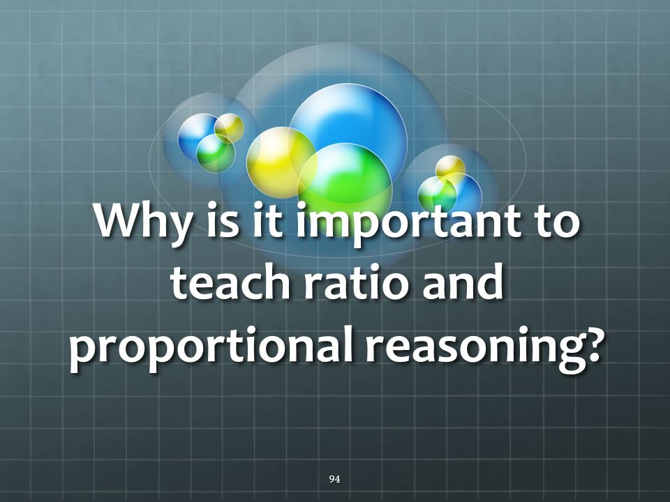 Why is it important to teach ratio and proportional reasoning