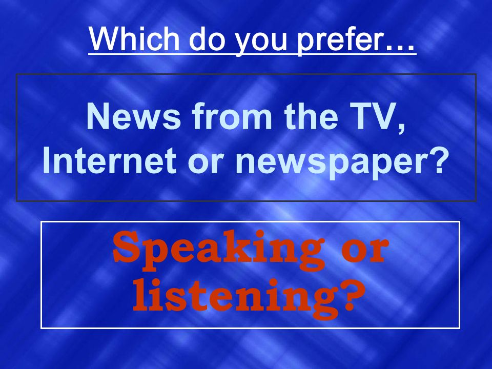 News from the TV, Internet or newspaper