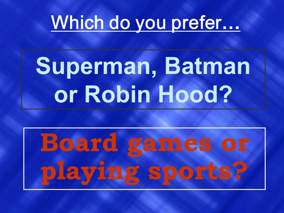Superman, Batman or Robin Hood