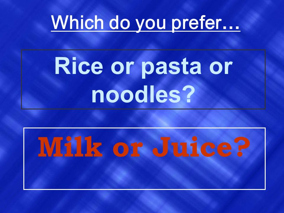 Rice or pasta or noodles