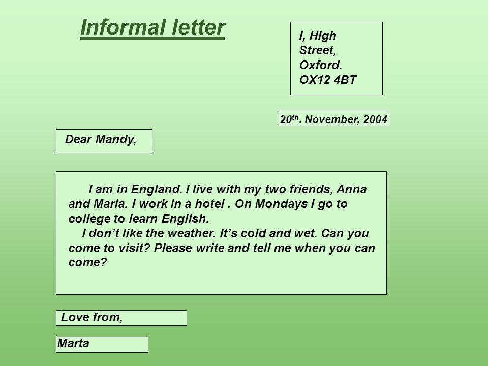Informal letter I, High Street, Oxford. OX12 4BT Dear Mandy,