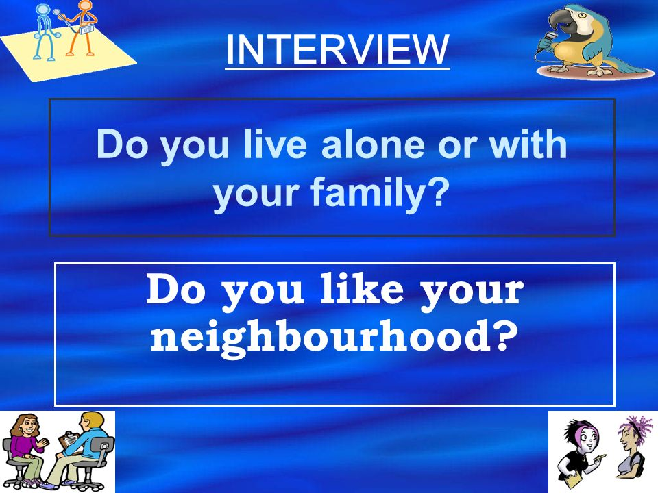 Do you live alone or with your family