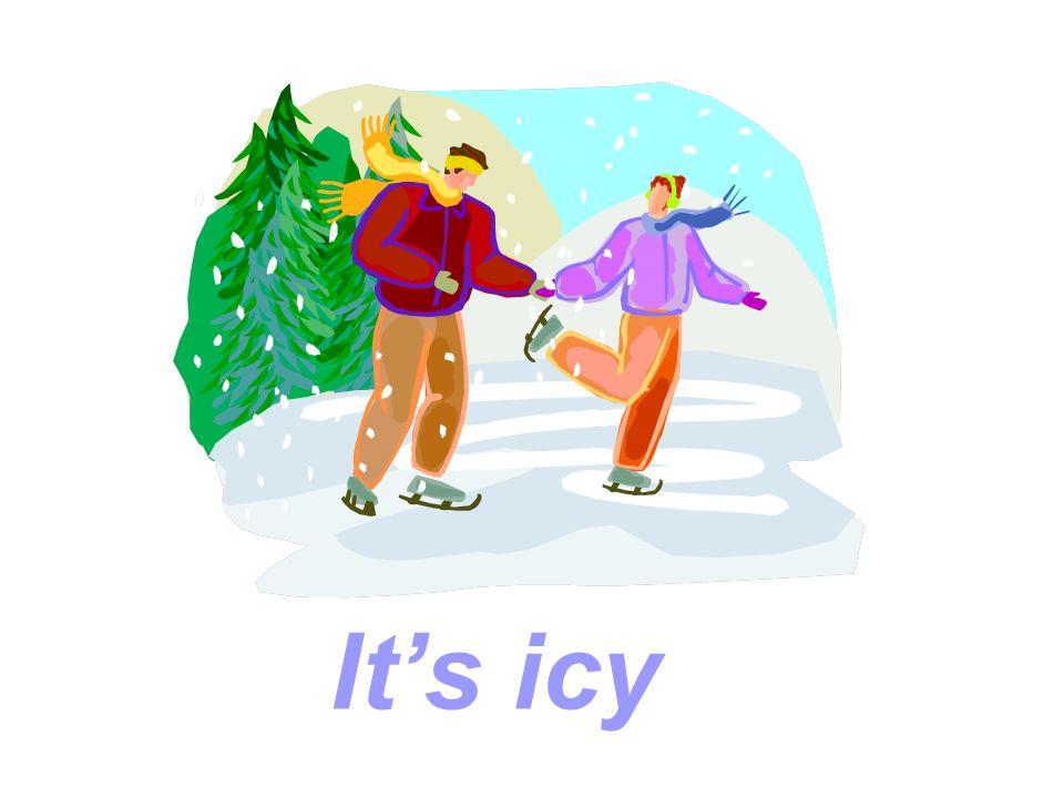 It's icy