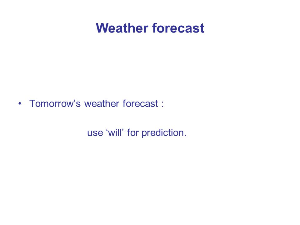 Weather forecast Tomorrow's weather forecast :