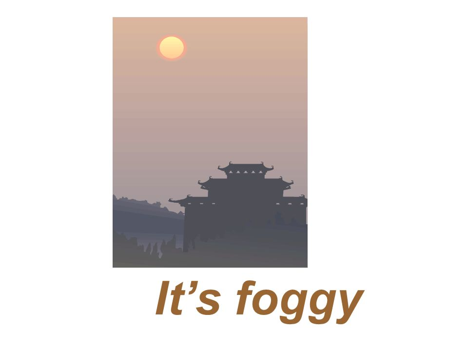 It's foggy