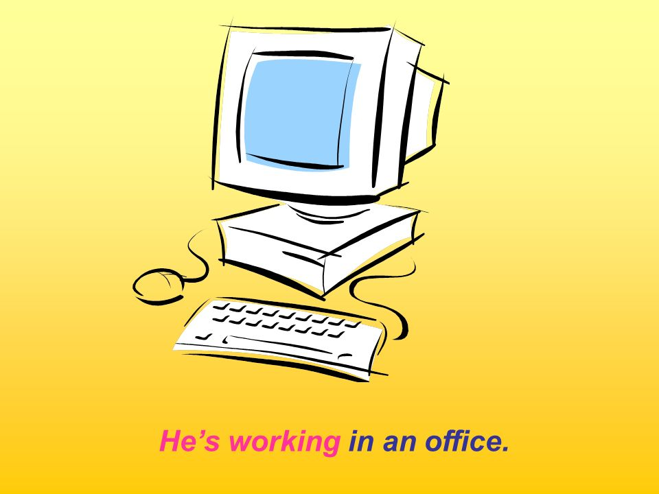 He's working in an office.