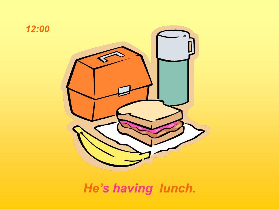 12:00 He's having lunch.