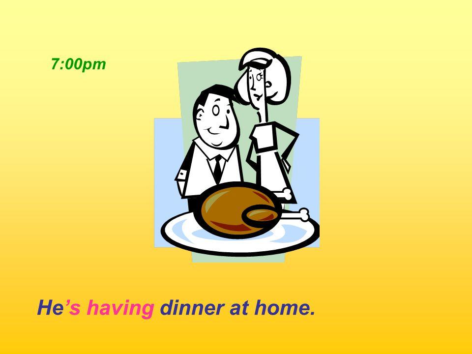 He's having dinner at home.