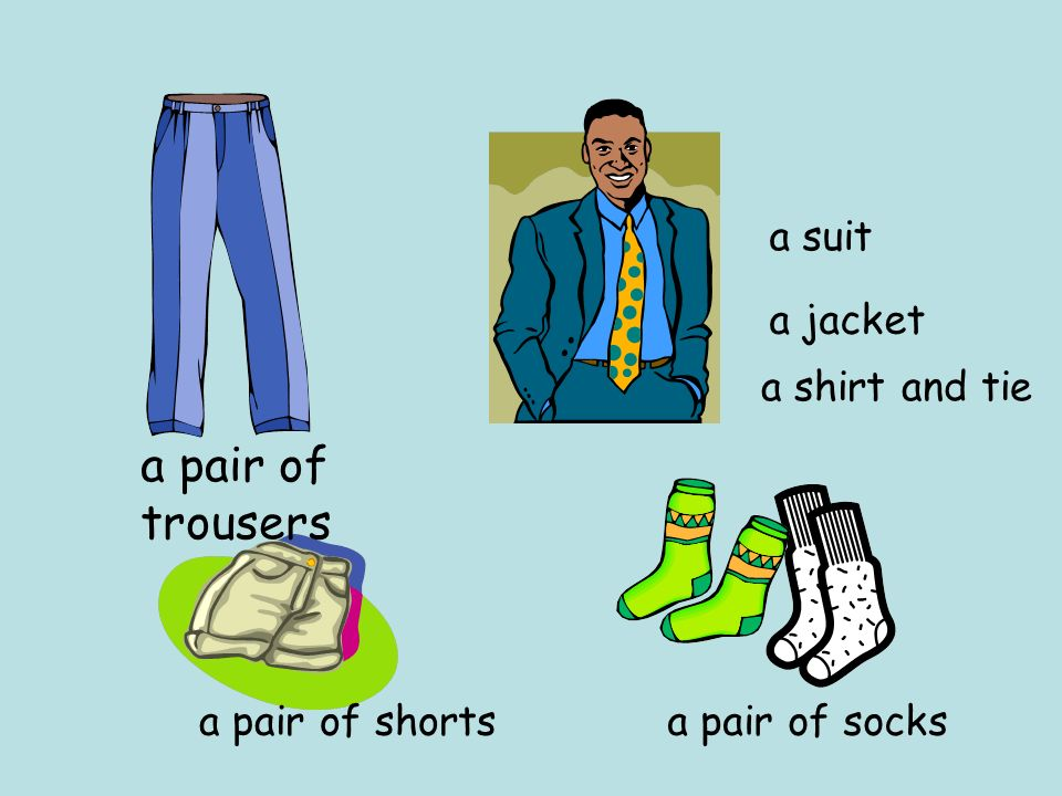 a pair of trousers a pair of shorts a pair of socks a suit a jacket