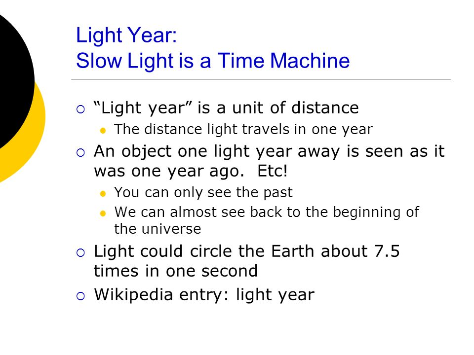 Light Year: Slow Light is a Time Machine