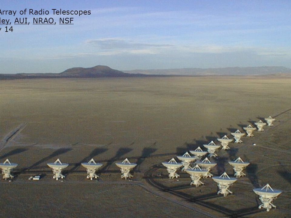 The Very Large Array of Radio Telescopes Credit: Dave Finley, AUI, NRAO, NSF