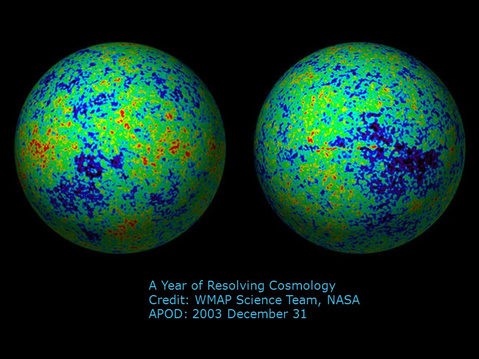 A Year of Resolving Cosmology Credit: WMAP Science Team, NASA