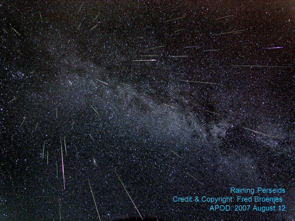 Raining Perseids Credit & Copyright: Fred Bruenjes APOD: 2007 August 12