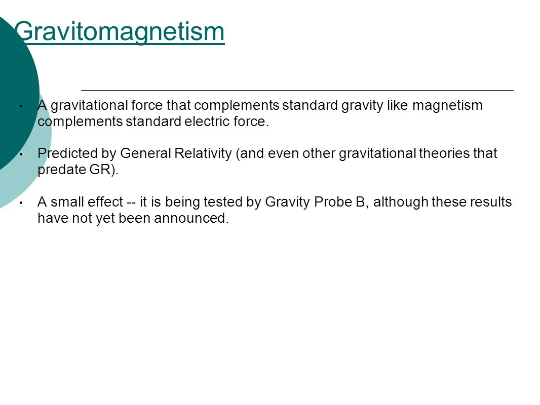 Gravitomagnetism A gravitational force that complements standard gravity like magnetism complements standard electric force.