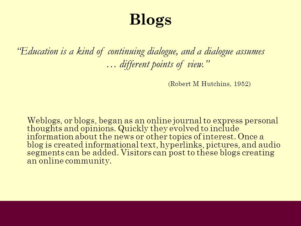 Blogs Education is a kind of continuing dialogue, and a dialogue assumes. … different points of view.