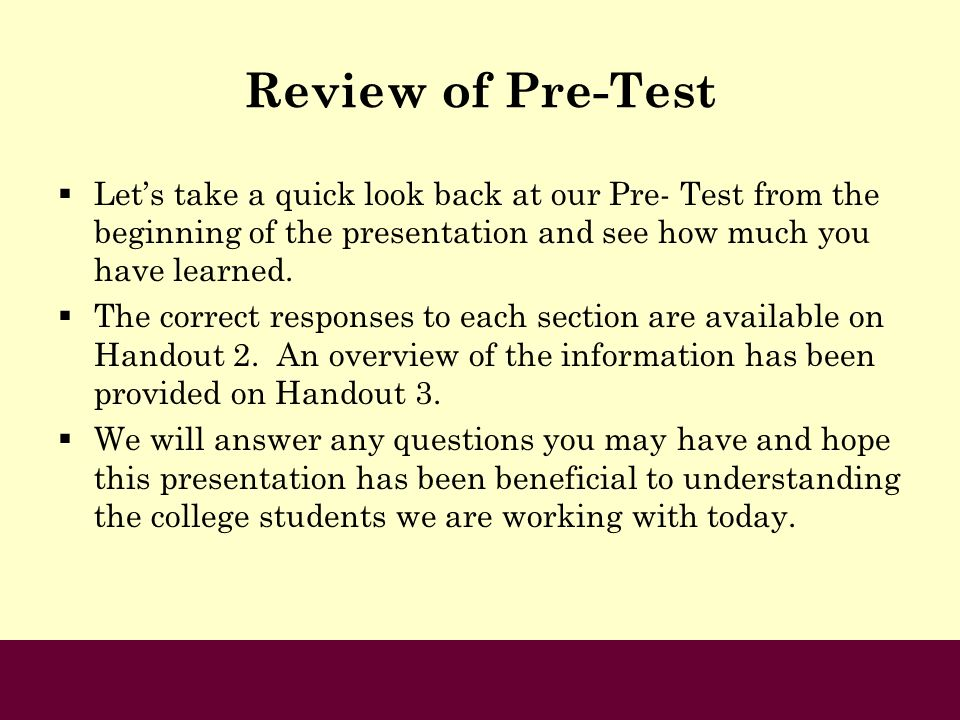 Review of Pre-Test Let's take a quick look back at our Pre- Test from the beginning of the presentation and see how much you have learned.