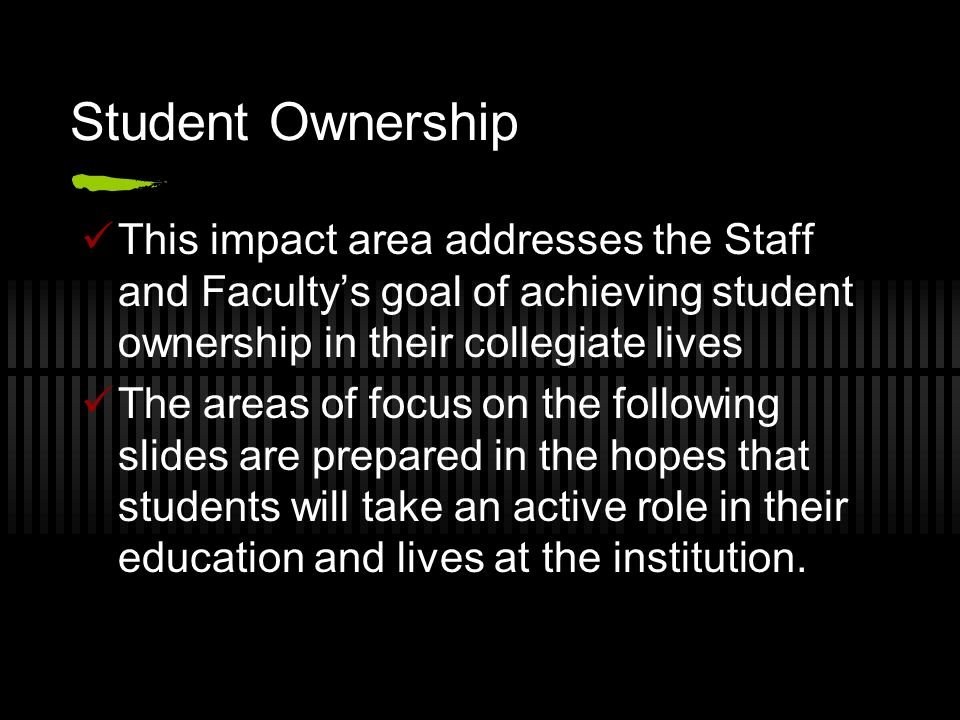 Student Ownership This impact area addresses the Staff and Faculty's goal of achieving student ownership in their collegiate lives.