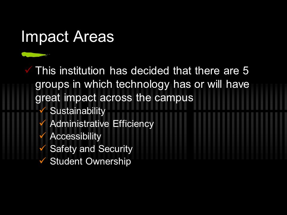 Impact Areas This institution has decided that there are 5 groups in which technology has or will have great impact across the campus.