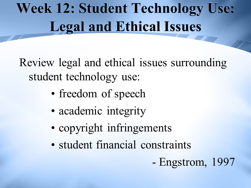 Week 12: Student Technology Use: Legal and Ethical Issues