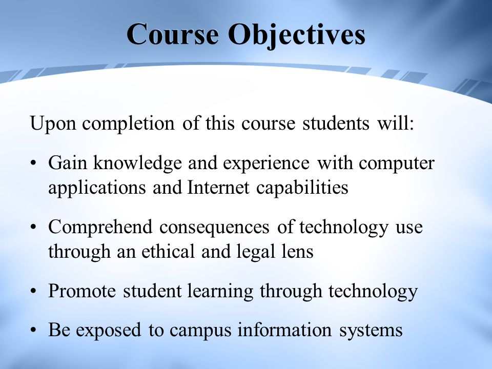 Course Objectives Upon completion of this course students will: