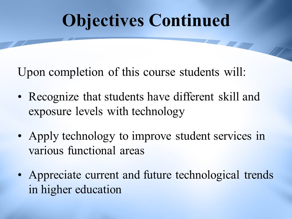 Objectives Continued Upon completion of this course students will: