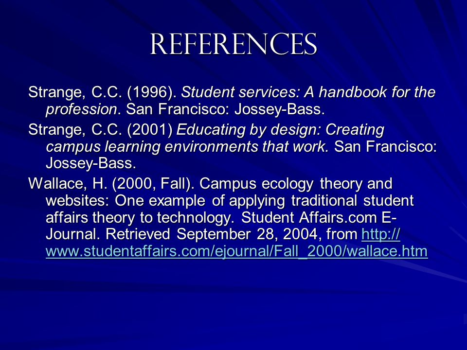 References Strange, C.C. (1996). Student services: A handbook for the profession. San Francisco: Jossey-Bass.