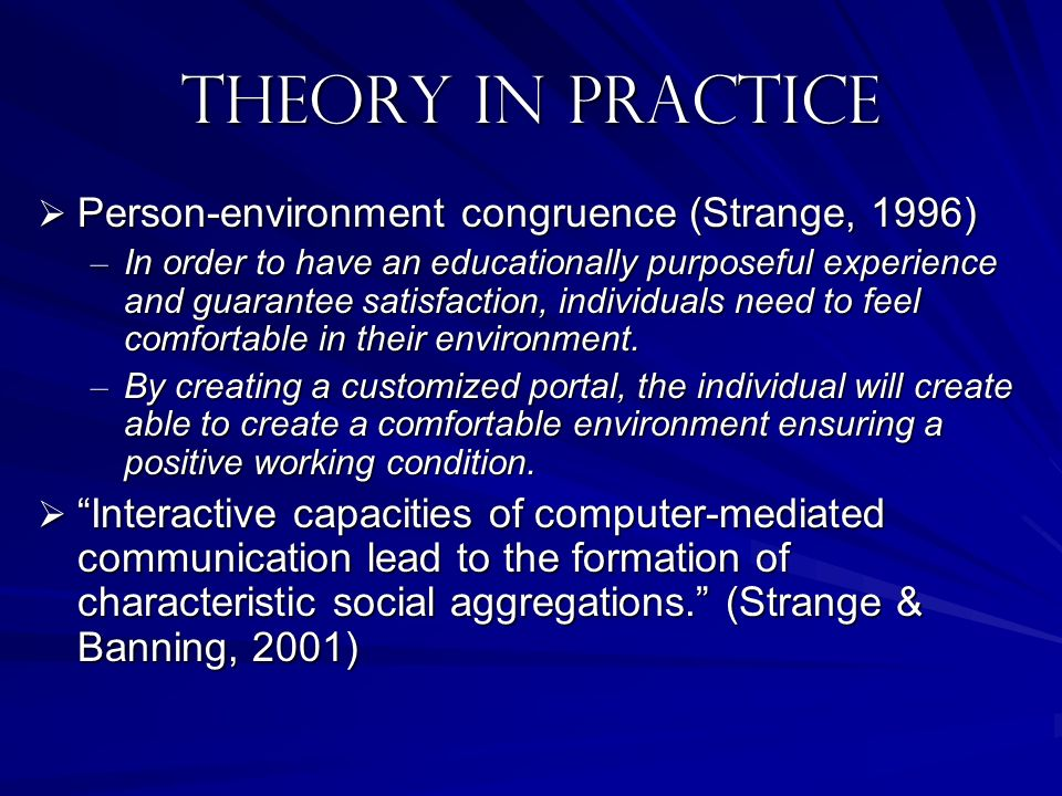 Theory in practice Person-environment congruence (Strange, 1996)
