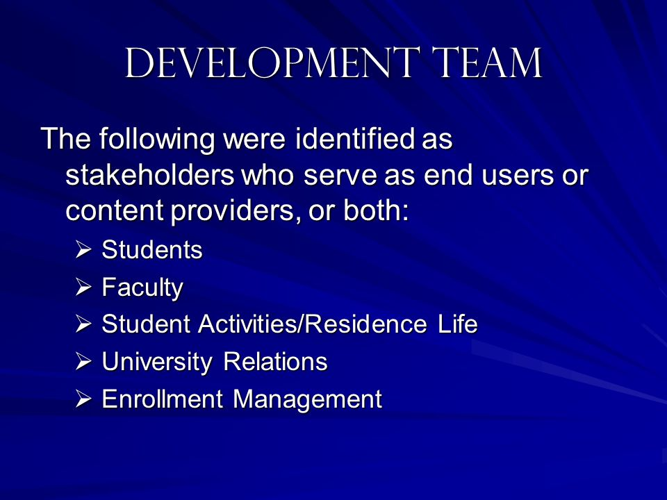Development Team The following were identified as stakeholders who serve as end users or content providers, or both:
