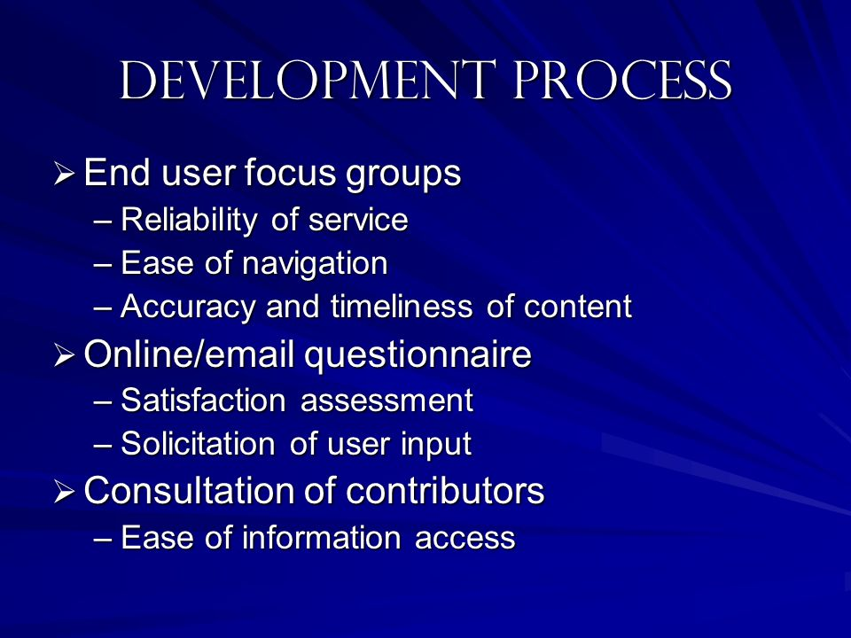Development Process End user focus groups Online/email questionnaire