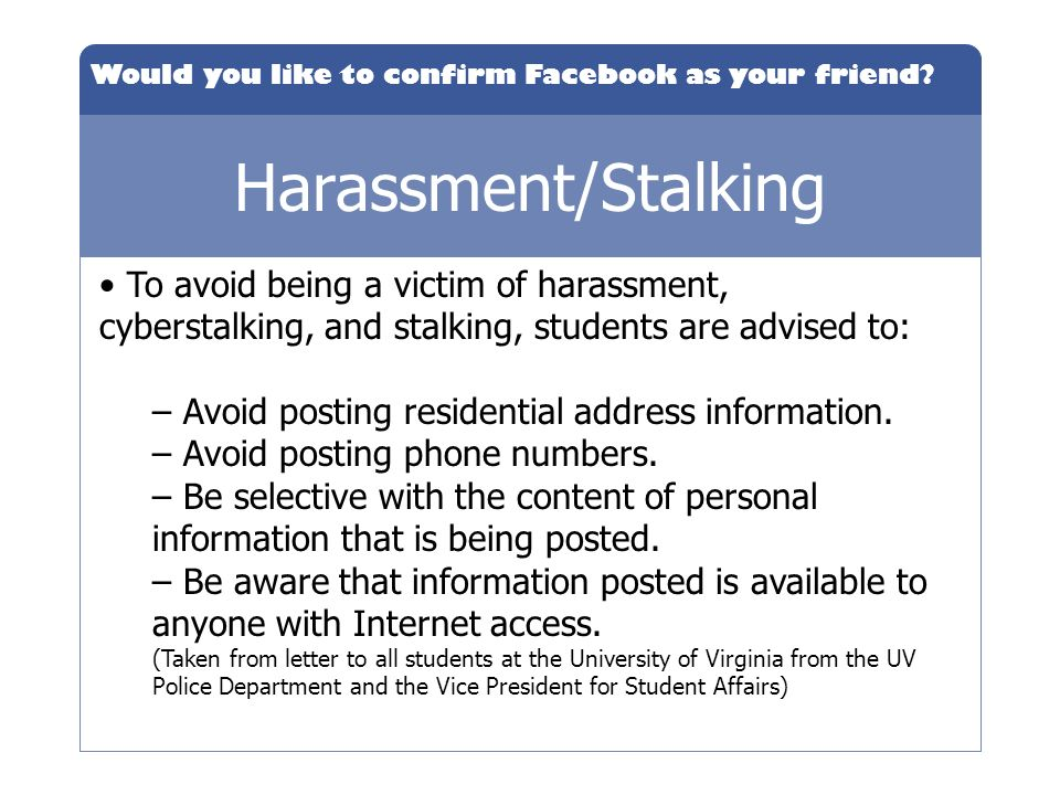 Harassment/Stalking To avoid being a victim of harassment, cyberstalking, and stalking, students are advised to: